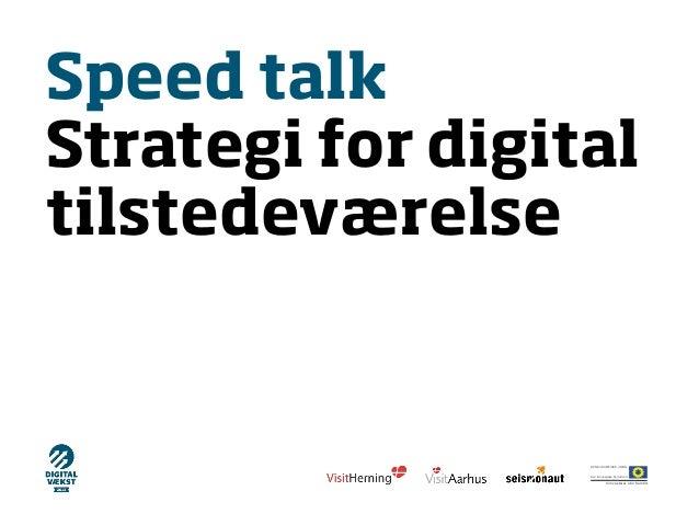 Speed talkStrategi for digitaltilstedeværelse                  Vi investerer i din fremtid