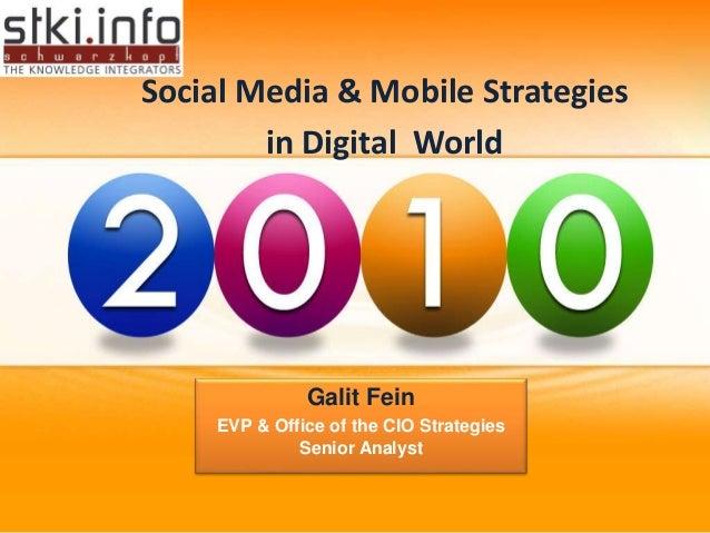 Social Media & Mobile Strategies in Digital World Galit Fein EVP & Office of the CIO Strategies Senior Analyst
