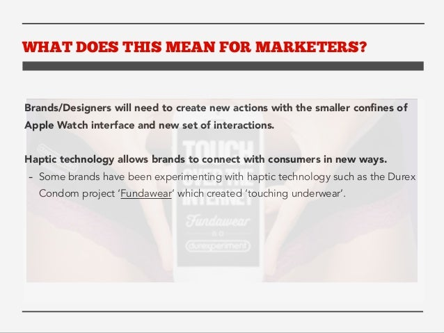 WHAT DOES THIS MEAN FOR MARKETERS?  Brands/Designers will need to create new actions with the smaller confines of  Apple W...
