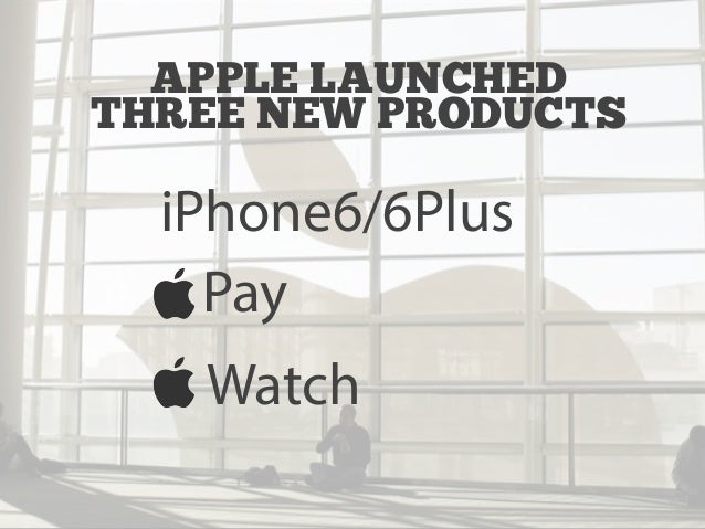 APPLE LAUNCHED  THREE NEW PRODUCTS  I iPhone6/6Plus  Pay  Watch