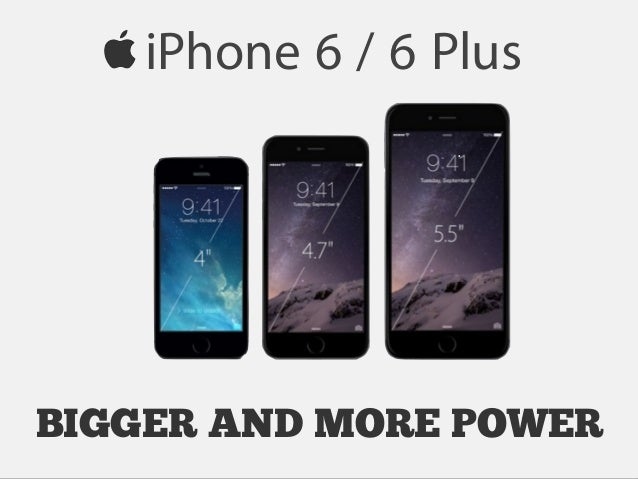 iPhone 6 / 6 Plus  BIGGER AND MORE POWER