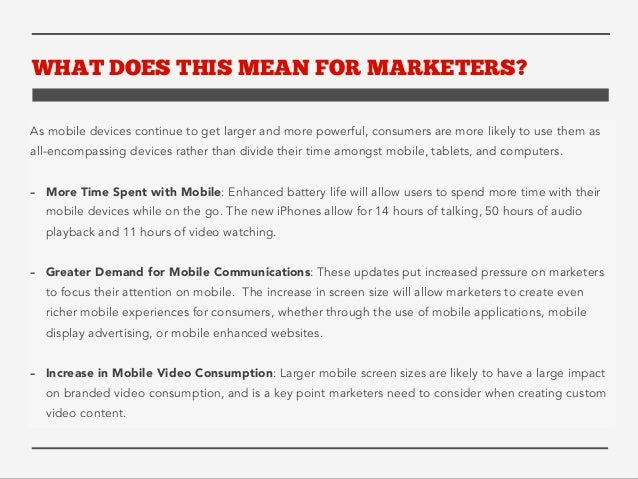 WHAT DOES THIS MEAN FOR MARKETERS?  As mobile devices continue to get larger and more powerful, consumers are more likely ...