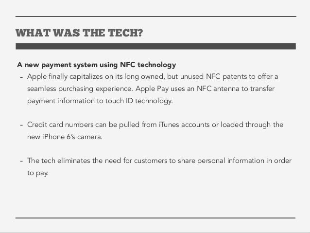 WHAT WAS THE TECH?  A new payment system using NFC technology  - Apple finally capitalizes on its long owned, but unused N...