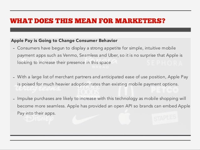 WHAT DOES THIS MEAN FOR MARKETERS?  Apple Pay is Going to Change Consumer Behavior  - Consumers have begun to display a st...