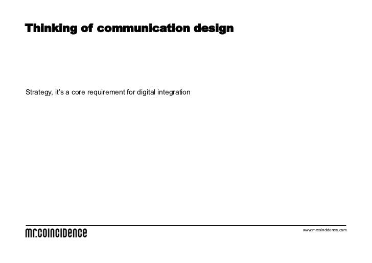 Thinking of communication designStrategy, it's a core requirement for digital integration                                 ...