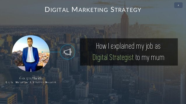 ABOUT THE PRESENTER • 2 DIGITAL MARKETING STRATEGY How I explained my job as Digital Strategist to my mum