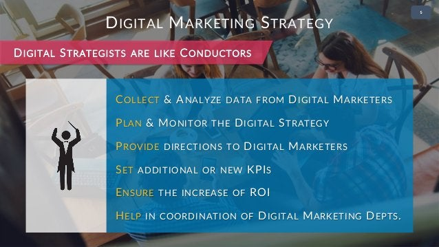 • 2 DIGITAL MARKETING STRATEGY COLLECT & ANALYZE DATA FROM DIGITAL MARKETERS PLAN & MONITOR THE DIGITAL STRATEGY PROVIDE D...