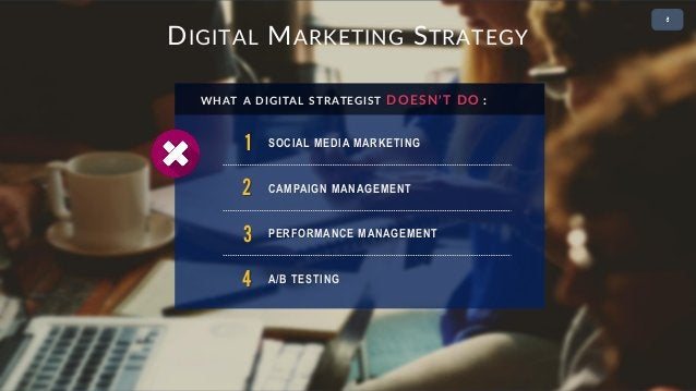 • 2 DIGITAL MARKETING STRATEGY 1 SOCIAL MEDIA MARKETING WHAT A DIGITAL STRATEGIST DOESN'T DO : 2 CAMPAIGN MANAGEMENT 3 PER...