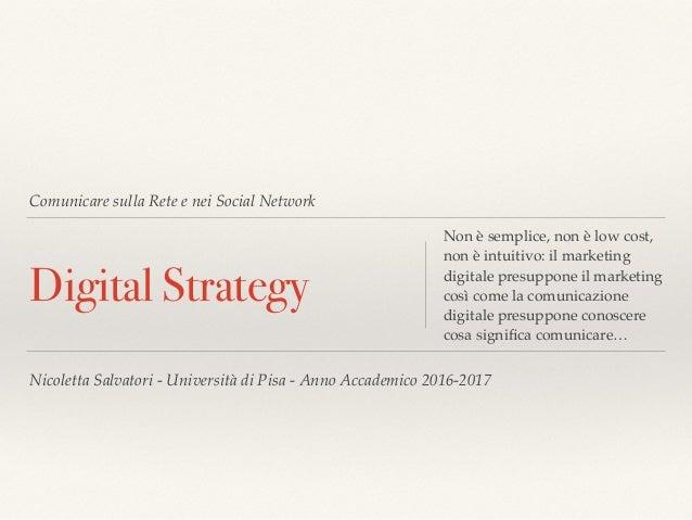 Comunicare sulla Rete e nei Social Network Digital Strategy Non è semplice, non è low cost, non è intuitivo: il marketing ...