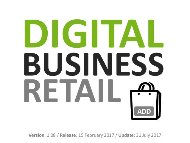 DIGITAL BUSINESS RETAIL ADD Version: 1.08 / Release: 15 February 2017 / Update: 31 July 2017