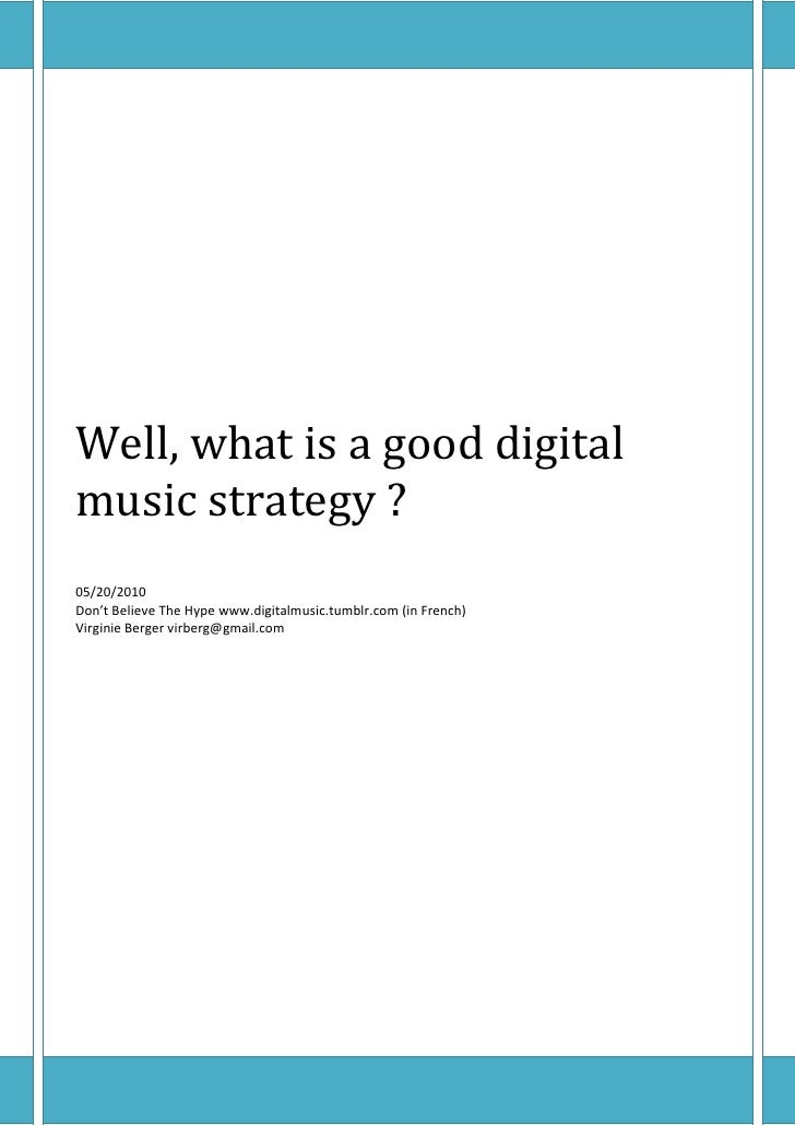 Well, what is a good digital music strategy ? 05/20/2010 Don't Believe The Hype www.digitalmusic.tumblr.com (in French) Vi...