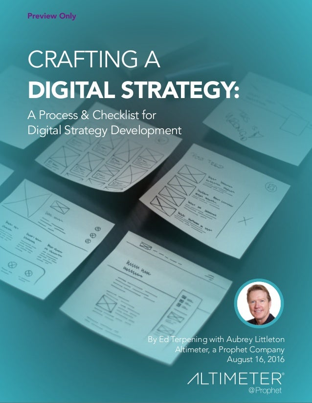 By Ed Terpening with Aubrey Littleton Altimeter, a Prophet Company August 16, 2016 CRAFTING A DIGITAL STRATEGY: A Process ...