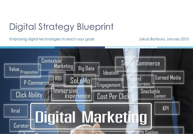 Digital strategy blueprint jakub banbura digital strategy blueprint employing digital technologies to reach your goals jakub banbura january 2015 malvernweather