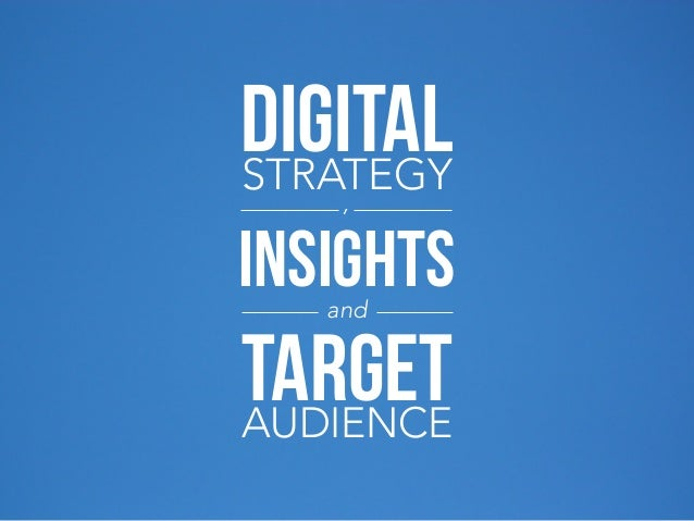 DIGITAL STRATEGY ,  INSIGHTS and  TARGET AUDIENCE
