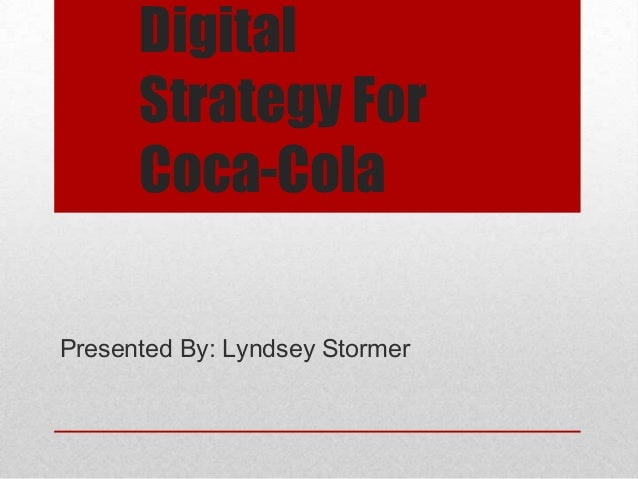 Digital      Strategy For      Coca-ColaPresented By: Lyndsey Stormer