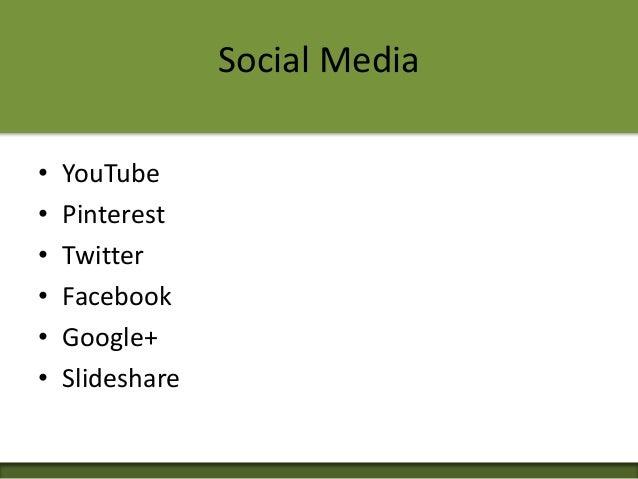 Social Media • YouTube • Pinterest • Twitter • Facebook • Google+ • Slideshare