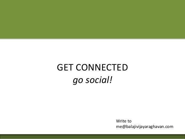 GET CONNECTED go social! Write to me@balajivijayaraghavan.com