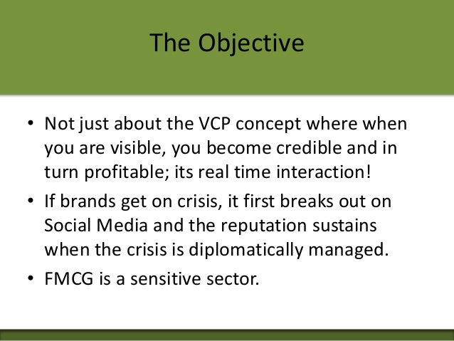 The Objective • Not just about the VCP concept where when you are visible, you become credible and in turn profitable; its...