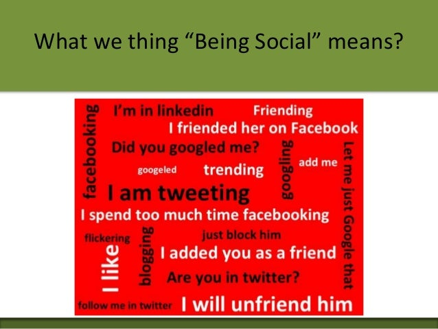 """What we thing """"Being Social"""" means?"""