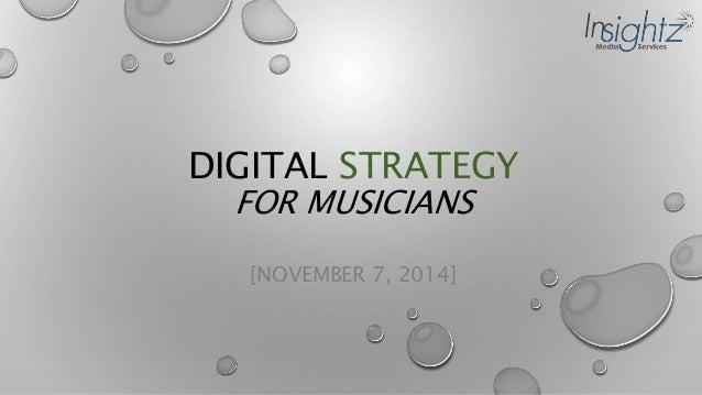 DIGITAL STRATEGY  FOR MUSICIANS  [NOVEMBER 7, 2014]