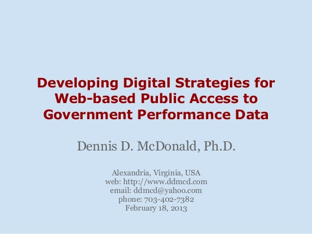 Developing Digital Strategies for  Web-based Public Access to Government Performance Data     Dennis D. McDonald, Ph.D.   ...