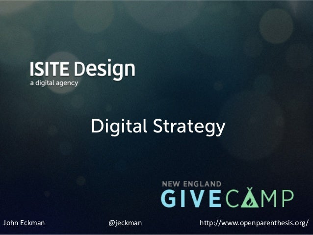 1 Digital Strategy John Eckman @jeckman http://www.openparenthesis.org/