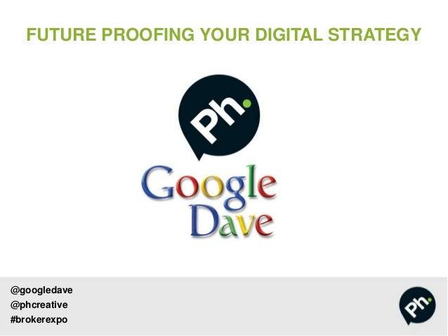 @googledave @phcreative #brokerexpo FUTURE PROOFING YOUR DIGITAL STRATEGY