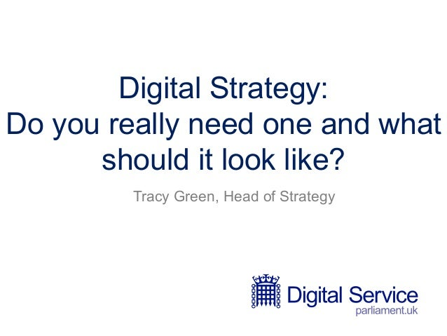 Digital Strategy: Do you really need one and what should it look like? Tracy Green, Head of Strategy
