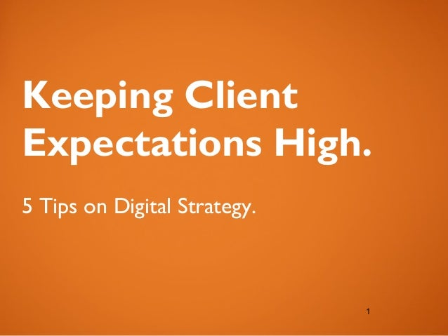 Keeping ClientExpectations High.5 Tips on Digital Strategy.                              1                              1