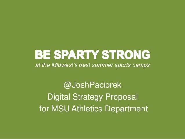 at the Midwest's best summer sports camps @JoshPaciorek Digital Strategy Proposal for MSU Athletics Department