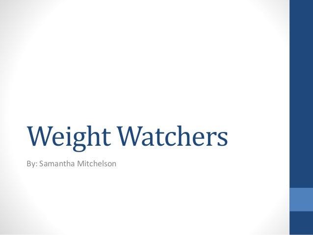 Weight Watchers  By: Samantha Mitchelson