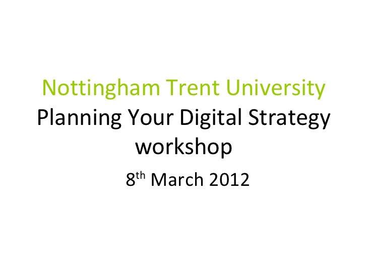 Nottingham Trent UniversityPlanning Your Digital Strategy          workshop         8 March 2012          th