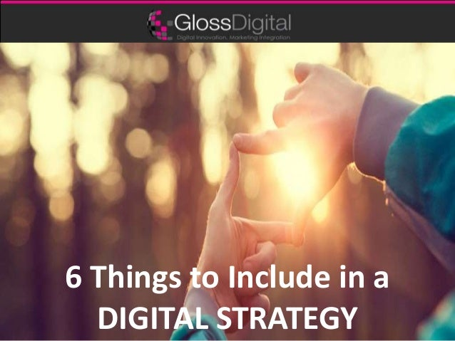 6 Things to Include in a DIGITAL STRATEGY
