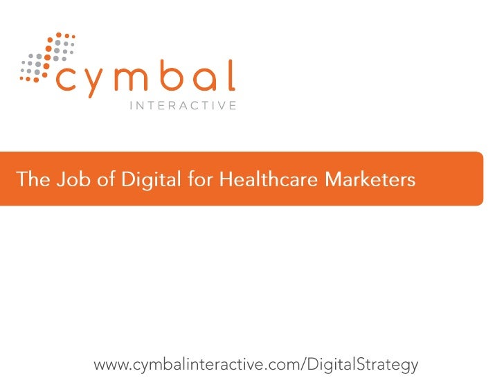 The Job of Digital for Healthcare Marketers<br />www.cymbalinteractive.com/DigitalStrategy<br />