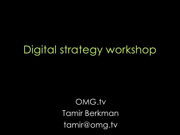Digital strategy workshop OMG.tv Tamir Berkman [email_address]