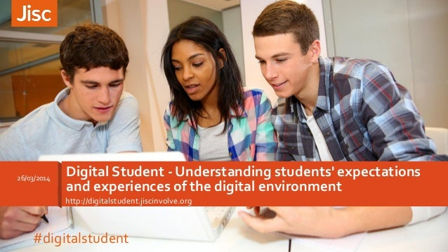 http://digitalstudent.jiscinvolve.org Digital Student - Understanding students' expectations and experiences of the digita...