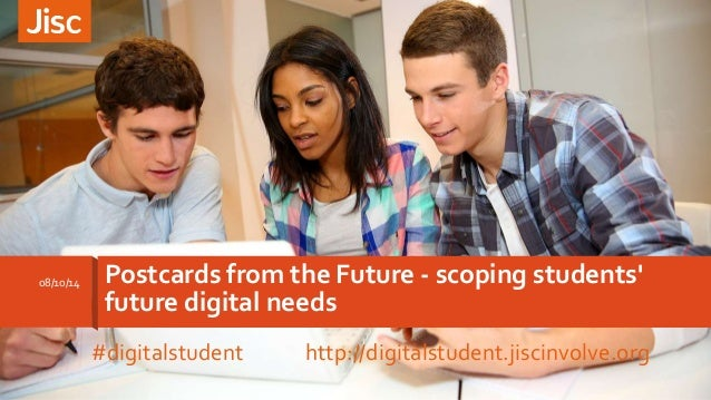 Postcards from the Future - scoping students'  future digital needs  08/10/14  #digitalstudent http://digitalstudent.jisci...