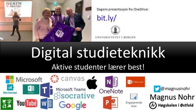 Digital studieteknikk Aktive studenter lærer best! Magnus Nohr @magnusnohr Dagens presentasjon fra OneDrive: bit.ly/