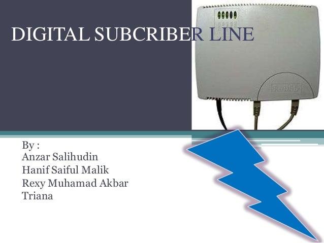 DIGITAL SUBCRIBER LINEBy :Anzar SalihudinHanif Saiful MalikRexy Muhamad AkbarTriana