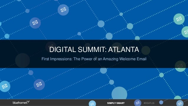 DIGITAL SUMMIT: ATLANTA First Impressions: The Power of an Amazing Welcome Email