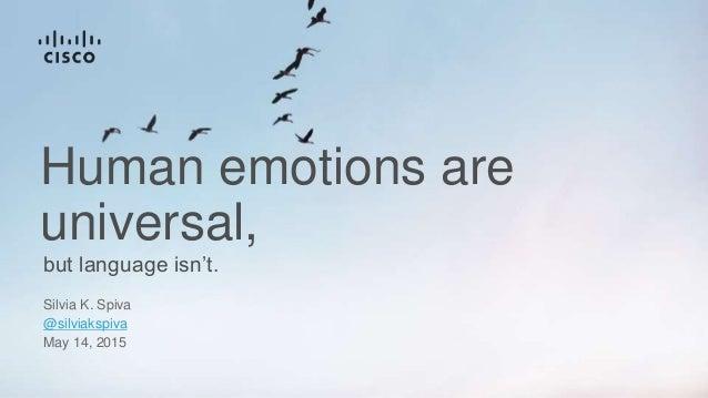 but language isn't. Human emotions are universal, Silvia K. Spiva @silviakspiva May 14, 2015