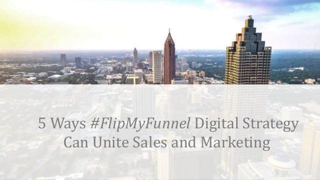 t 5 Ways #FlipMyFunnel Digital Strategy Can Unite Sales and Marketing