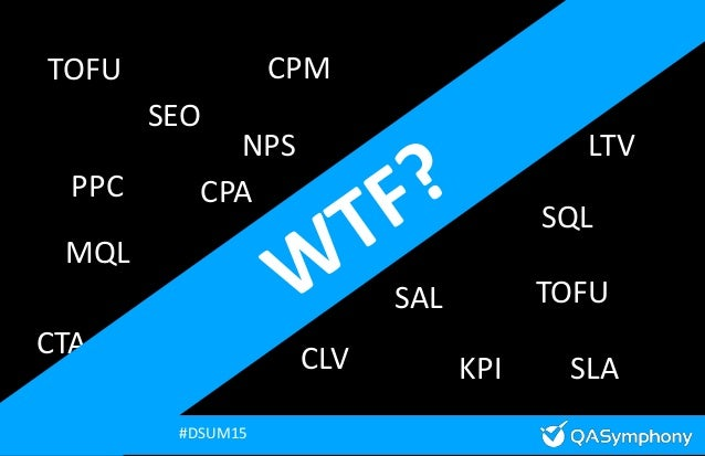@jeffperkins8 #DSUM15@jeffperkins8 #DSUM15 SEO PPC CPC CPA CPM SAL MQL CRM BOFU MOFU BR TOFU SQL TOFU CTA CLV KPI NPS LTV ...