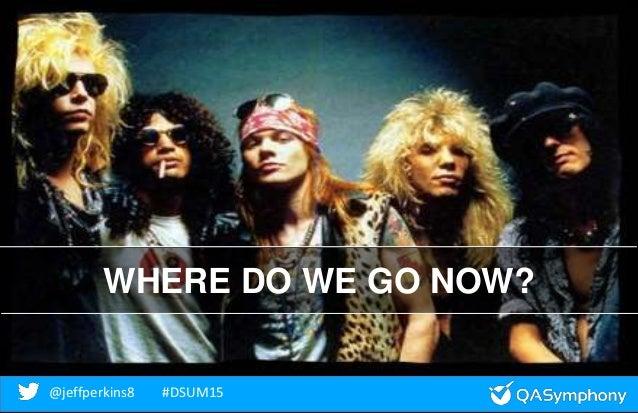 @jeffperkins8 #DSUM15@jeffperkins8 #DSUM15 WHERE DO WE GO NOW?