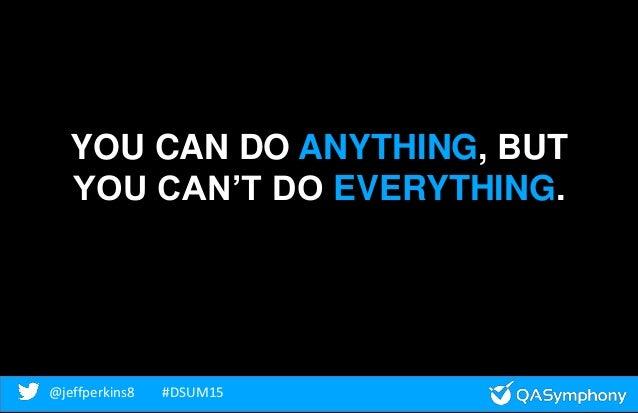 @jeffperkins8 #DSUM15@jeffperkins8 #DSUM15 YOU CAN DO ANYTHING, BUT YOU CAN'T DO EVERYTHING.