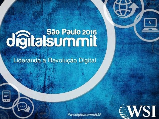 Liderando a Revolução Digital #wsidigitalsummitSP