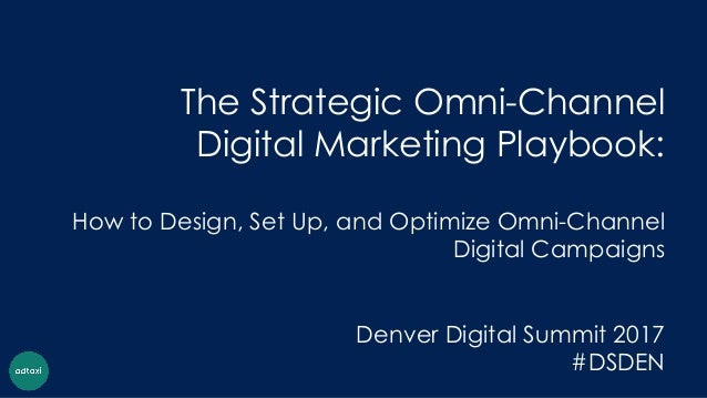 The Strategic Omni-Channel Digital Marketing Playbook: How to Design, Set Up, and Optimize Omni-Channel Digital Campaigns ...