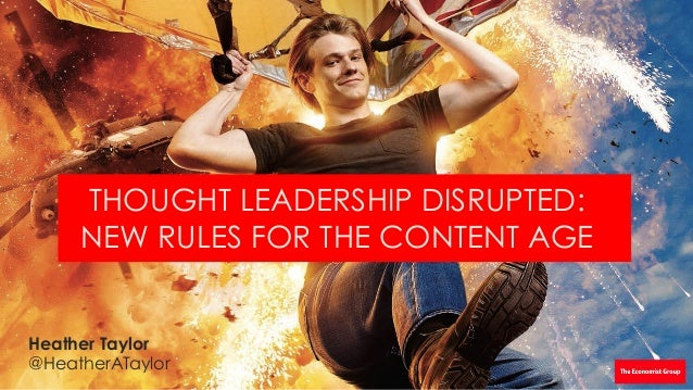 THOUGHT LEADERSHIP DISRUPTED: NEW RULES FOR THE CONTENT AGE Heather Taylor @HeatherATaylor