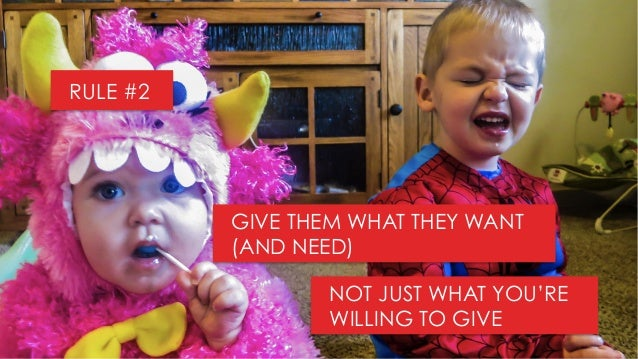 GIVE THEM WHAT THEY WANT (AND NEED) NOT JUST WHAT YOU'RE WILLING TO GIVE RULE #2