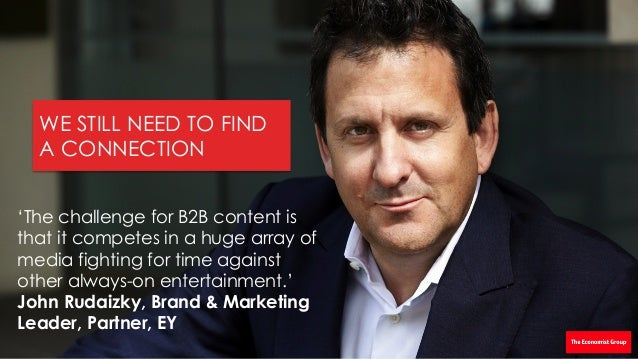 'The challenge for B2B content is that it competes in a huge array of media fighting for time against other always-on ente...
